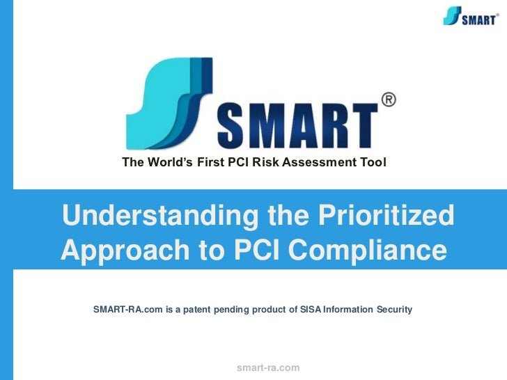 The World's First PCI Risk Assessment ToolUnderstanding the PrioritizedApproach to PCI Compliance  SMART-RA.com is a paten...