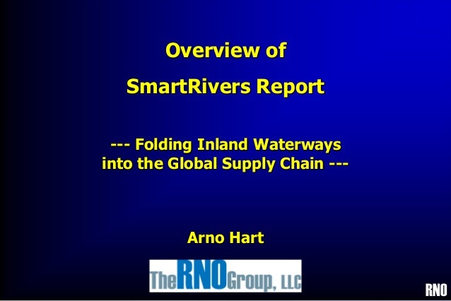 RNO Overview of SmartRivers Report --- Folding Inland Waterways into the Global Supply Chain --- Arno Hart