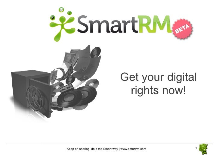 Get your digital                                      rights now!    Keep on sharing, do it the Smart way | www.smartrm.co...
