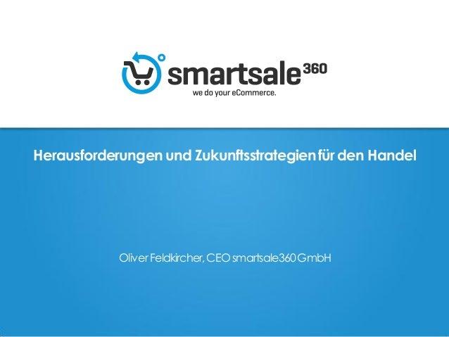 Herausforderungenund Zukunftsstrategienfürden Handel OliverFeldkircher,CEOsmartsale360GmbH