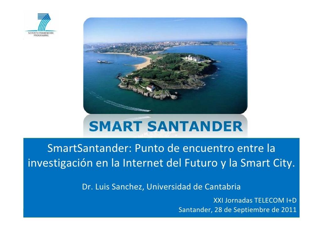 SMART SANTANDER    SmartSantander:PuntodeencuentroentrelainvestigaciónenlaInternetdelFuturoylaSmart City.  ...