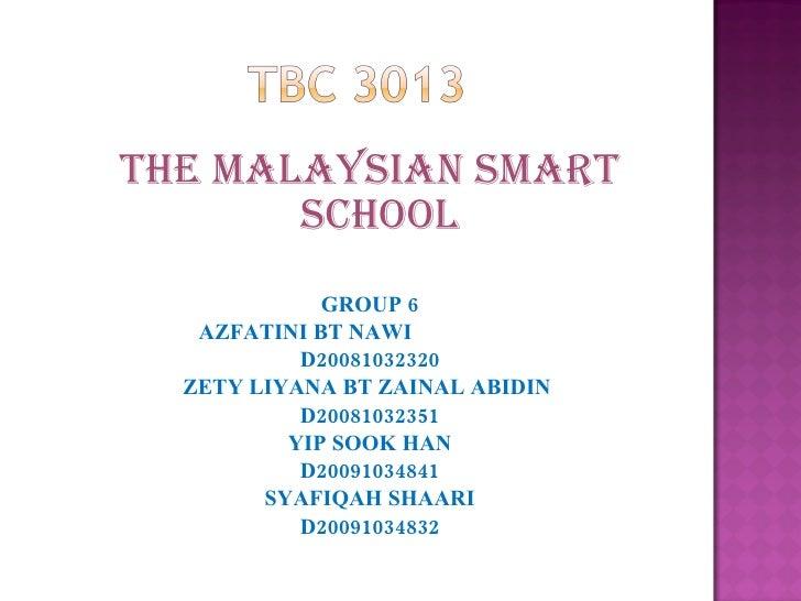 <ul><ul><li>THE MALAYSIAN SMART SCHOOL </li></ul></ul><ul><ul><li>GROUP 6 </li></ul></ul><ul><ul><li>AZFATINI BT NAWI  </l...