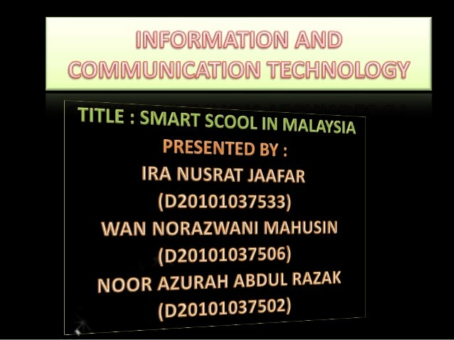 Smart School is a Malaysian education system which learninginstitution that reconstruct systematically teaching-learning a...