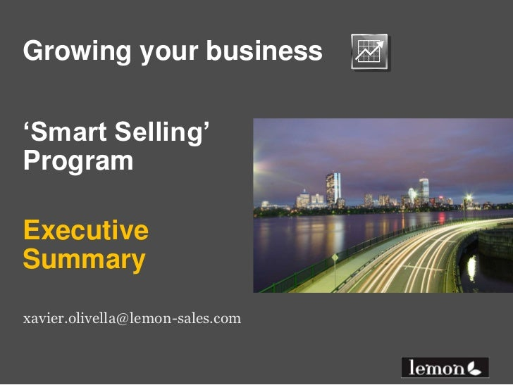 Growing your business<br />'Smart Selling'Program<br />ExecutiveSummary<br />xavier.olivella@lemon-sales.com<br />