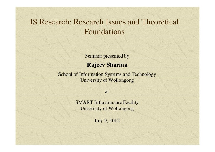 IS Research: Research Issues and Theoretical               Foundations                    Seminar presented by            ...