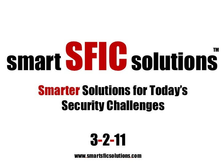 smart SFICsolutions<br />TM<br />Smarter Solutions for Today's Security Challenges<br />3-2-11<br />www.smartsficsolutions...