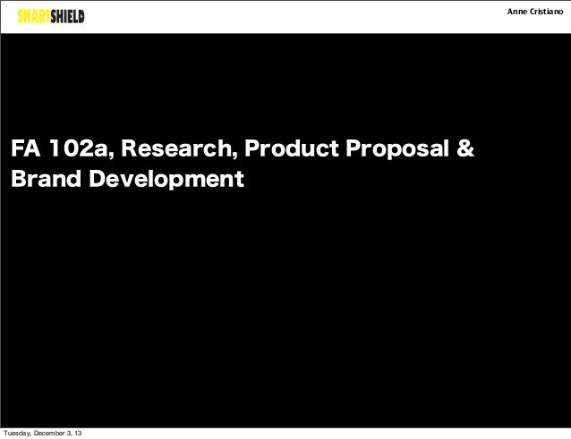 Anne Cristiano  FA 102a, Research, Product Proposal & Brand Development  Tuesday, December 3, 13