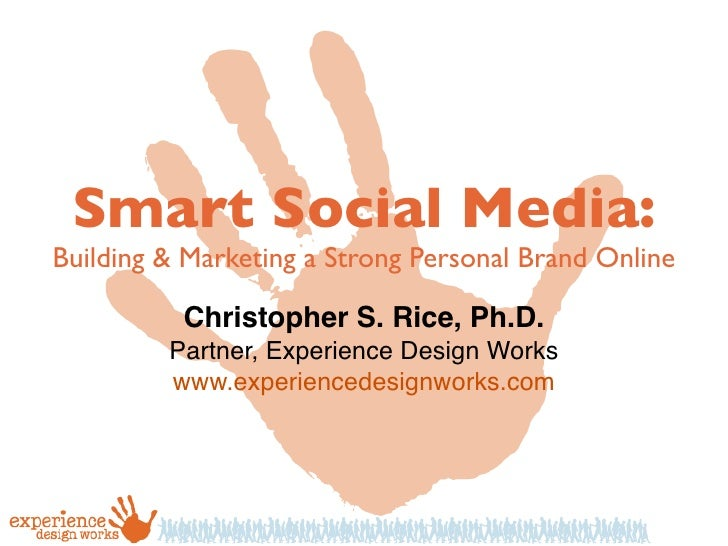 Smart Social Media:Building & Marketing a Strong Personal Brand Online          Christopher S. Rice, Ph.D.         Partner...