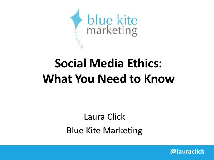 Social Media Ethics:What You Need to Know       Laura Click   Blue Kite Marketing                         @lauraclick