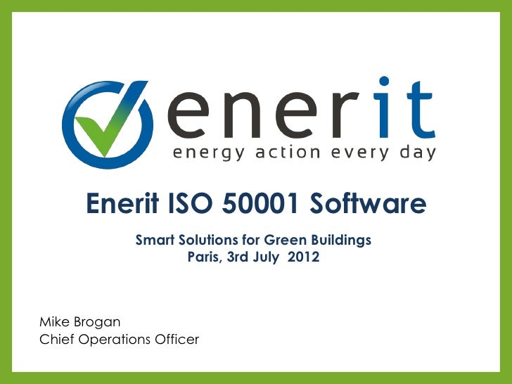 Enerit ISO 50001 Software              Smart Solutions for Green Buildings                     Paris, 3rd July 2012Mike Br...