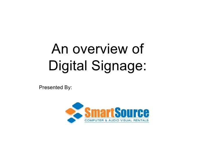 An overview of Digital Signage: Presented By: