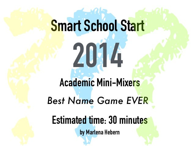 ?Smart ?School Start  2014  ?  Academic Mini-Mixers  Best Name Game EVER  Estimated time: 30 minutes  by Marlena Hebern