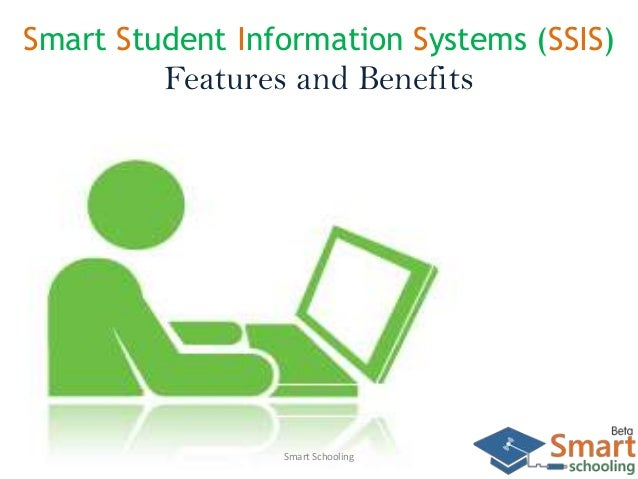 Smart Student Information Systems (SSIS) Features and Benefits Smart Schooling