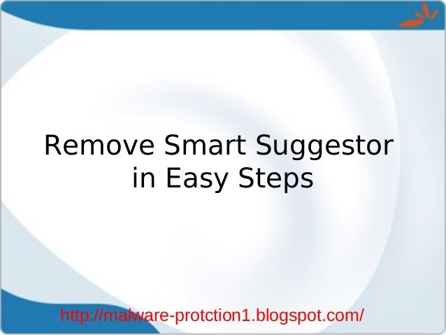Remove Smart Suggestor     in Easy Steps http://malware-protction1.blogspot.com/