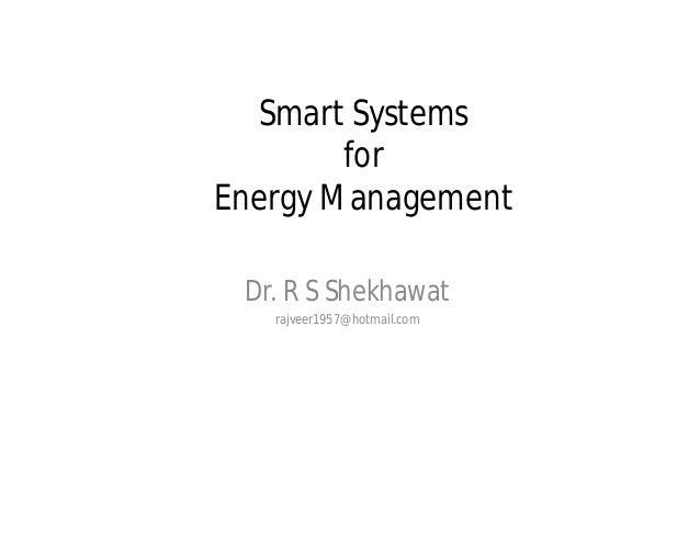 Smart Systems for Energy Management Dr. R S Shekhawat rajveer1957@hotmail.com