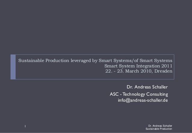 Sustainable Production leveraged by Smart Systems/of Smart SystemsSmart System Integration 201122. - 23. March 2010, Dresd...