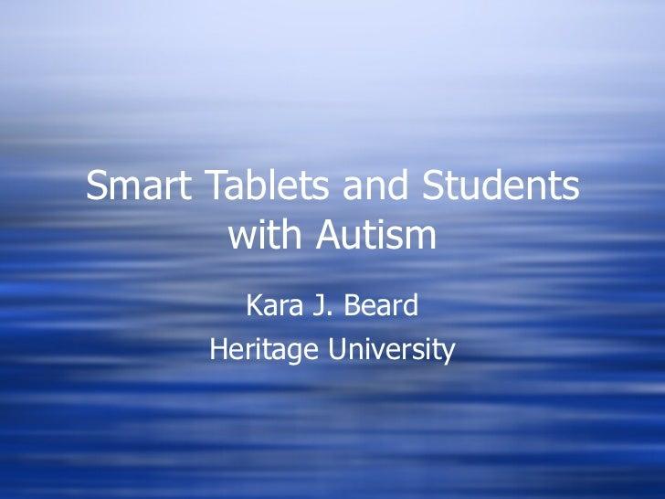 Smart Tablets and Students with Autism Kara J. Beard Heritage University