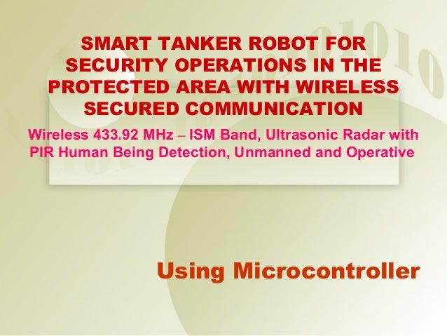 SMART TANKER ROBOT FOR   SECURITY OPERATIONS IN THE  PROTECTED AREA WITH WIRELESS     SECURED COMMUNICATIONWireless 433.92...