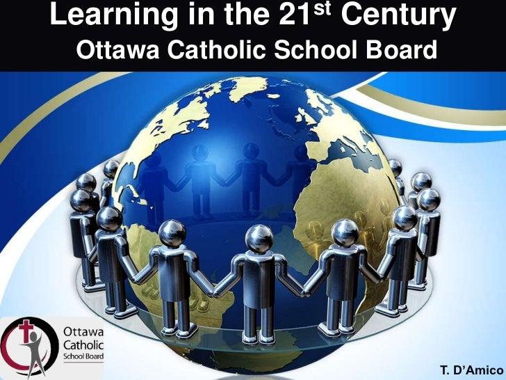 Learning in the 21st Century Ottawa Catholic School Board                                T. D'Amico