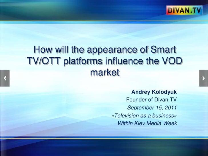 Andrey Kolodyuk - How Smart TV/OTT changes the scape of VOD market