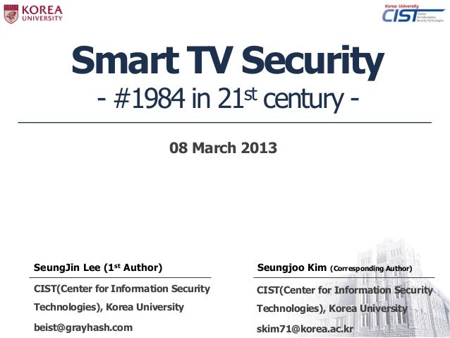 Smart TV Security- #1984 in 21st century -08 March 2013SeungJin Lee (1st Author)CIST(Center for Information SecurityTechno...