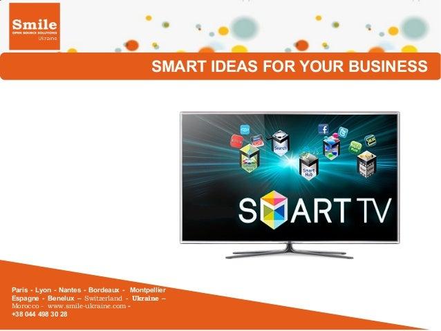 SMART IDEAS FOR YOUR BUSINESS  Paris - Lyon - Nantes - Bordeaux - Montpellier Espagne - Benelux – Switzerland - Ukraine – ...