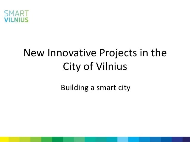 New Innovative Projects in theCity of VilniusBuilding a smart city