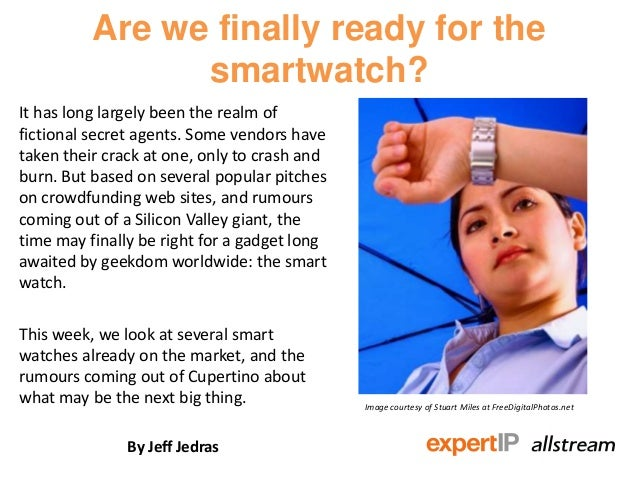 Are we finally ready for the                smartwatch?It has long largely been the realm offictional secret agents. Some ...