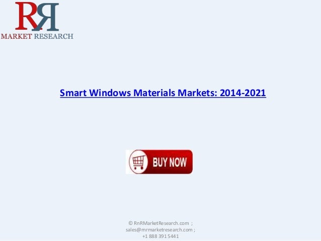 Smart Windows Materials Markets: 2014-2021 © RnRMarketResearch.com ; sales@rnrmarketresearch.com ; +1 888 391 5441