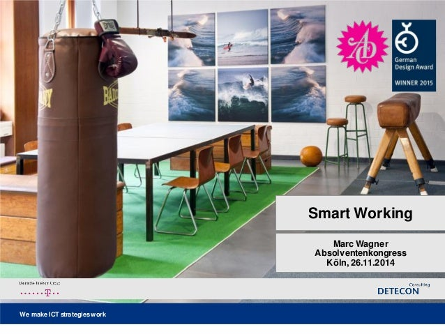 We make ICT strategies work  Smart Working  Marc WagnerAbsolventenkongressKöln, 26.11.2014
