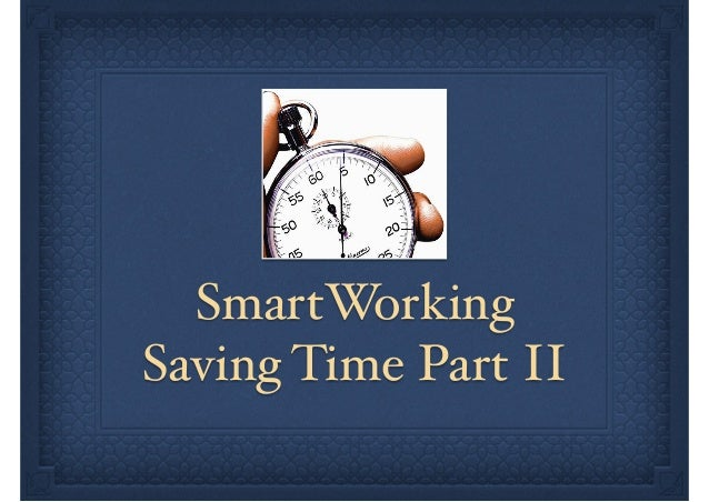 SmartWorking Saving Time Part II