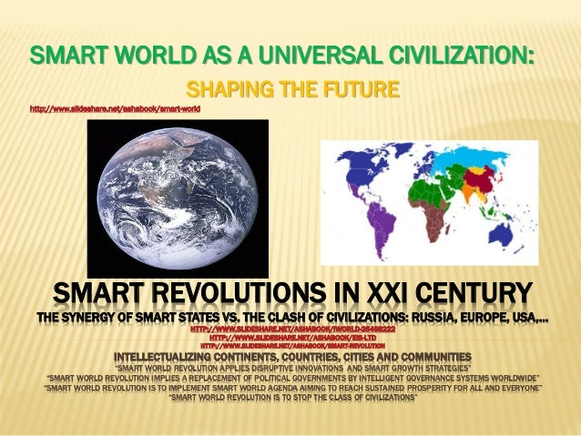 SMART REVOLUTIONS IN XXI CENTURY THE SYNERGY OF SMART STATES VS. THE CLASH OF CIVILIZATIONS: RUSSIA, EUROPE, USA,… HTTP://...