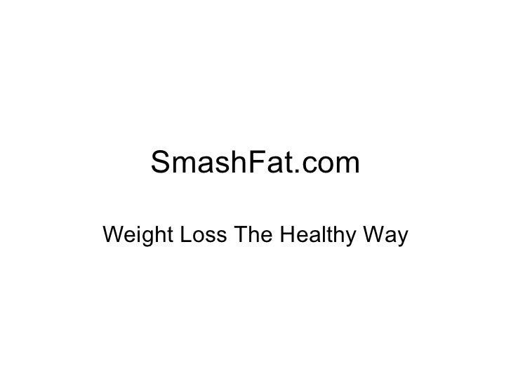 SmashFat.com Weight Loss The Healthy Way