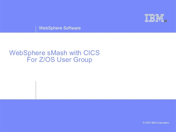 WebSphere sMash with CICS For Z/OS User Group
