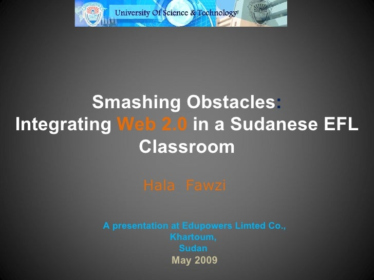 Smashing Obstacles : Integrating   Web 2.0  in a Sudanese EFL Classroom Hala  Fawzi A presentation at Edupowers   Limted C...