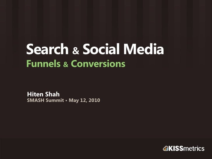 Search & Social Media Funnels & Conversions  Hiten Shah SMASH Summit • May 12, 2010
