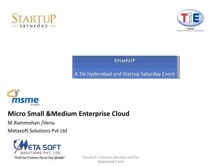 SmashUP                             A Tie Hyderabad and Startup Saturday EventMicro Small &Medium Enterprise CloudM.Rammoh...