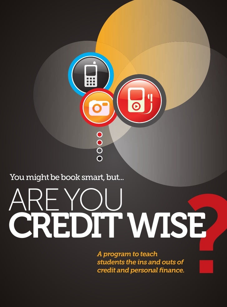 You might be book smart, but...   AREYOU CREDITWISE                        A program to teach                             ...