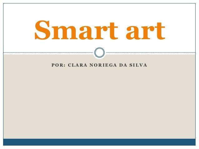 Smart art  POR: CLARA NORIEGA DA SILVA