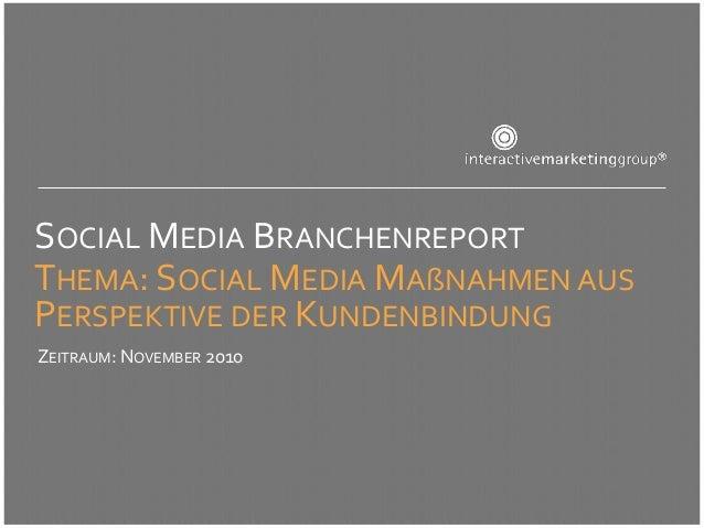 SOCIAL MEDIA BRANCHENREPORTTHEMA: SOCIAL MEDIA MAßNAHMEN AUSPERSPEKTIVE DER KUNDENBINDUNGZEITRAUM: NOVEMBER 2010