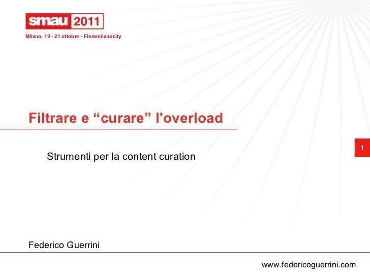"""Filtrare e """"curare"""" l'overload Strumenti per la content curation Federico Guerrini www.federicoguerrini.com"""