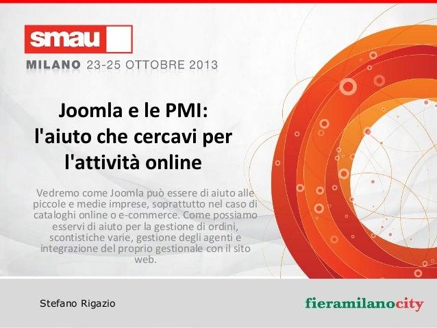 Joomla e le PMI: l'aiuto che cercavi per l'attività online Vedremo come Joomla può essere di aiuto alle piccole e medie im...