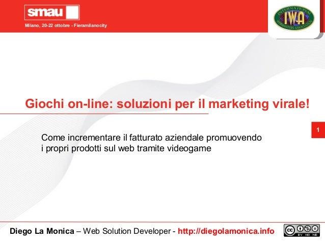 Milano, 20-22 ottobre - Fieramilanocity 1 Giochi on-line: soluzioni per il marketing virale! Come incrementare il fatturat...