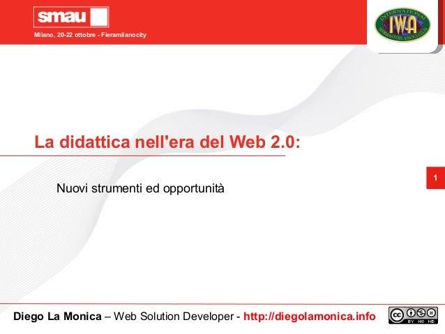Milano, 20-22 ottobre - Fieramilanocity 1 La didattica nell'era del Web 2.0: Nuovi strumenti ed opportunità Diego La Monic...