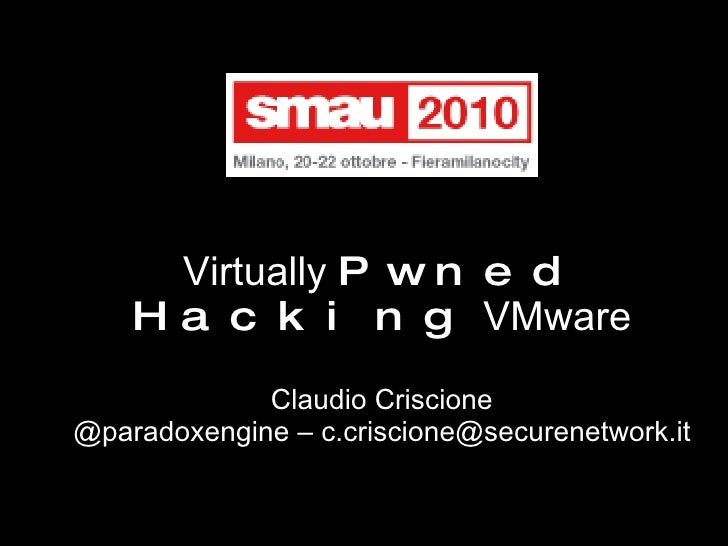 Virtually  Pwned Hacking  VMware Claudio Criscione @paradoxengine – c.criscione@securenetwork.it