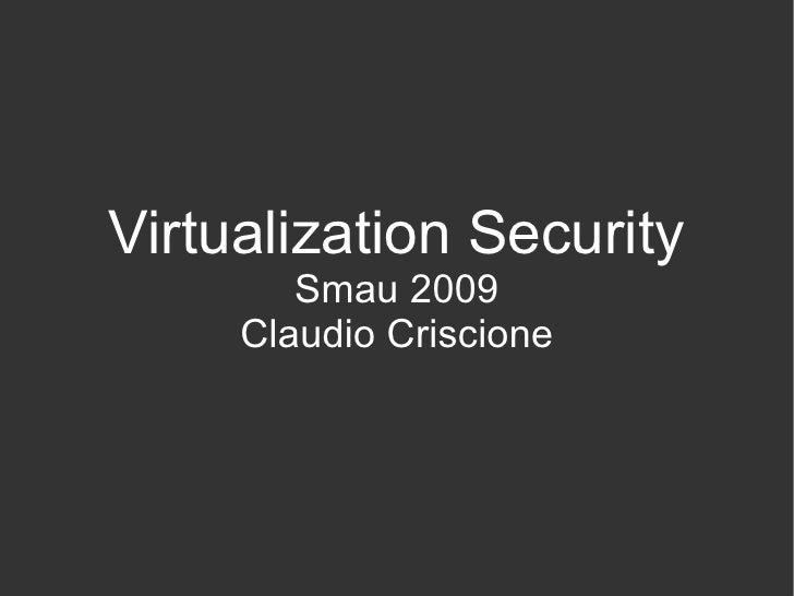 Virtualization Security         Smau 2009      Claudio Criscione