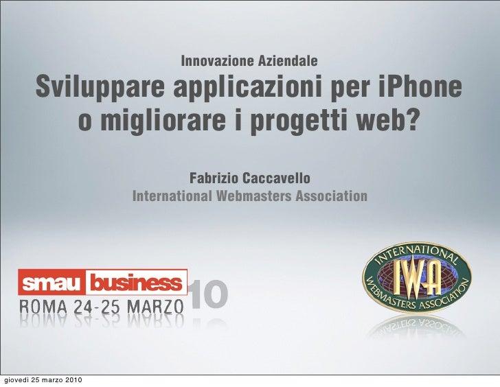 Innovazione Aziendale          Sviluppare applicazioni per iPhone             o migliorare i progetti web?                ...