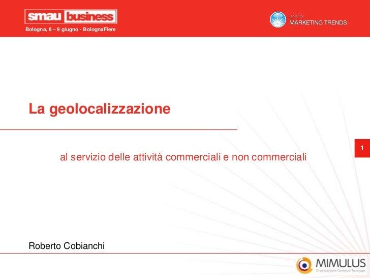 La geolocalizzazione <br />al servizio delle attività commerciali e non commerciali<br />Roberto Cobianchi<br />