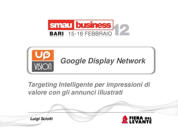 Google Display Network: Targeting Intelligente per impressioni di valore con gli annunci illustrati