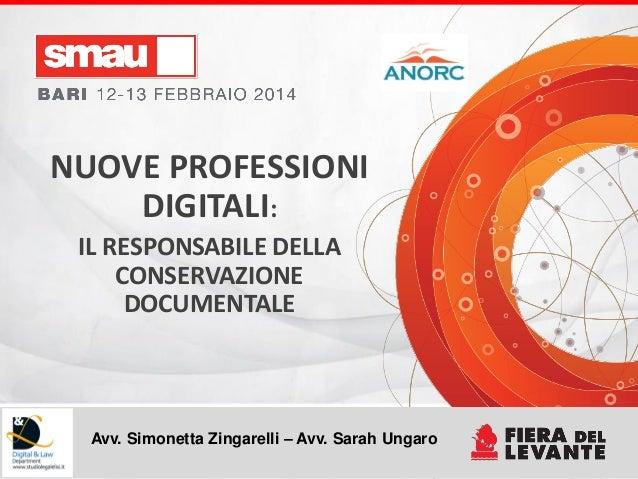NUOVE PROFESSIONI DIGITALI: IL RESPONSABILE DELLA CONSERVAZIONE DOCUMENTALE  Avv. Simonetta Zingarelli – Avv. Sarah Ungaro...